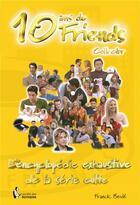 Couverture du livre « 10 ans de Friends ; l'encyclopédie exhaustive de la série culte » de Franck Beule aux éditions Societe Des Ecrivains