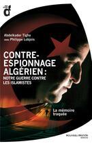 Couverture du livre « Contre-espionnage algérien : notre guerre contre les islamistes ; la mémoire traquée » de Abdelkader Tigha et Philippe Lobjois aux éditions Nouveau Monde