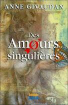 Couverture du livre « Amours singulières » de Anne Givaudan aux éditions Sois
