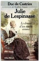 Couverture du livre « Julie de Lespinasse ; le drame d'un double amour » de Rene De La Croix Castries aux éditions Albin Michel