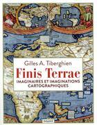 Couverture du livre « Finis terrae ; imaginaires et imaginations cartographiques » de Gilles A. Tiberghien aux éditions Bayard