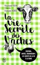 Couverture du livre « La vie secrète des vaches ; émotions, amitiés, transmission : les secrets de la vie à la ferme » de Rosamund Young aux éditions J'ai Lu