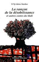 Couverture du livre « La rançon de la désobéissance ; et autres contes du Mali » de N'Tji Idriss Mariko aux éditions Presence Africaine