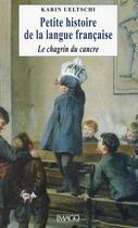 Couverture du livre « Petite histoire de la langue francaise ou le chagrin du cancre. » de Karin Ueltschi aux éditions Imago