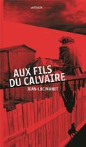 Couverture du livre « Aux fils du calvaire » de Jean-Luc Manet aux éditions Antidata
