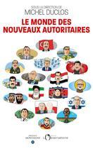 Couverture du livre « Le monde des nouveaux autoritaires » de Collectif et Michel Duclos aux éditions L'observatoire