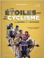 Couverture du livre « Les étoiles du cyclisme : les légendes de la petite reine ; de Jacques Anquetil à Joop Zoetemelk » de Rodolphe Gaudin aux éditions Larousse