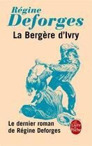 Couverture du livre « La bergère d'Ivry ; le dernier roman de Régine Deforges » de Regine Deforges aux éditions Lgf