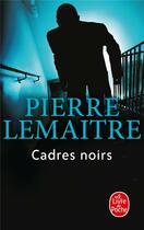 Couverture du livre « Cadres noirs » de Pierre Lemaitre aux éditions Lgf
