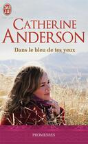 Couverture du livre « Dans le bleu de tes yeux » de Catherine Anderson aux éditions J'ai Lu