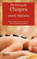 Couverture du livre « Santé parfaite » de Deepak Chopra aux éditions J'ai Lu