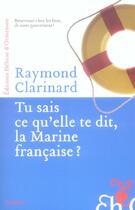 Couverture du livre « Tu sais ce qu'elle te dit, la marine française ? » de Raymond Clarinard aux éditions Heloise D'ormesson