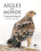 Couverture du livre « Aigles du monde ; 70 espèces de légende » de David Tipling et Mike Unwin aux éditions Delachaux & Niestle