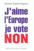 Couverture du livre « J'aime l'europe je vote non » de Dupont-Aignan Nicola aux éditions Francois-xavier De Guibert