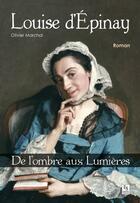 Couverture du livre « Louise d'Epinay ; de l'ombre aux Lumières » de Olivier Marchal aux éditions Editions Sutton