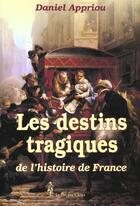 Couverture du livre « Destins Tragiques De L'Histoire De France » de Daniel Appriou aux éditions Pre Aux Clercs