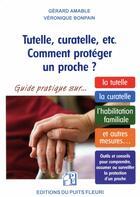 Couverture du livre « Tutelle, curatelle, etc, comment protéger un proche ? » de Veronique Bonpain et Gerard Amable aux éditions Puits Fleuri