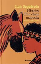 Couverture du livre « Histoire d'un chien mapuche » de Joelle Jolivet et Luis Sepulveda aux éditions Metailie