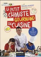 Couverture du livre « Le petit chimiste gourmand en cuisine ; 30 recettes et expériences à faire en famille » de Raphael Haumont aux éditions Dunod