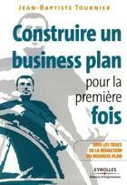 Couverture du livre « Construire un business plan pour la première fois ; tous les trucs de la rédaction du business plan » de Jean-Baptiste Tournier aux éditions Organisation