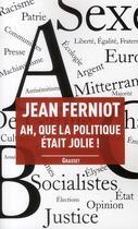 Couverture du livre « Ah, que la politique était jolie ! » de Jean Ferniot aux éditions Grasset Et Fasquelle
