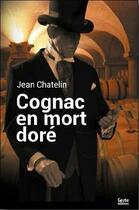 Couverture du livre « Cognac en mort doré » de Jean Chatelin aux éditions Geste