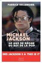 Couverture du livre « Michael Jackson ; 40 ans de règne du roi de la pop ; des Jackson five à This is it » de Fabrice Bellengier aux éditions Mareuil Editions