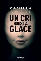 Couverture du livre « Un cri sous la glace » de Camilla Grebe aux éditions Calmann-levy