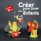 Couverture du livre « Créer pour jouer avec ses enfants » de Helene Leroux-Hugon aux éditions Ouest France