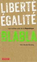 Couverture du livre « Liberté, égalité, blabla ; les mythes usés de la République » de Yann Moulier-Boutang aux éditions Autrement