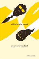 Couverture du livre « Amours et larmes d'exil » de Wilfried N'Sonde et Serge N'Sonde aux éditions D'en Bas