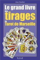 Couverture du livre « Le grand livre des tirages du tarot de Marseille » de Jean Daubier aux éditions Trajectoire