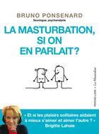 Couverture du livre « La masturbation, si on en parlait ? » de Brigitte Lahaie et Bruno Ponsenard aux éditions La Musardine
