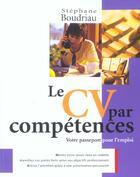 Couverture du livre « Le Cv Par Competences ; Votre Passeport Pour L'Emploi » de Stephane Boudriau aux éditions Transcontinental
