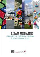 Couverture du livre « L'eau urbaine ; ateliers de création urbaine île-de-France 2030 » de Collectif aux éditions Dominique Carre