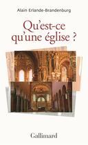 Couverture du livre « Qu'est-ce qu'une église ? » de Alain Erlande-Brandenburg aux éditions Gallimard