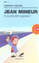 Couverture du livre « Jean mineur - la publicite passion » de Fabrice Carlier aux éditions Flammarion