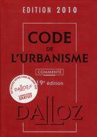 Couverture du livre « Code de l'urbanisme commenté (édition 2010) » de Collectif aux éditions Dalloz
