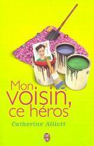Couverture du livre « Mon voisin, ce heros » de Catherine Alliott aux éditions J'ai Lu
