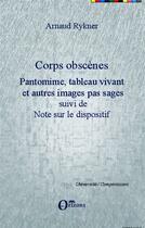 Couverture du livre « Corps obscènes ; pantomine, tableau vivant et autres images pas sages ; note sur le dispositif » de Arnaud Rykner aux éditions Orizons