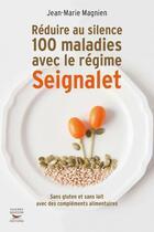 Couverture du livre « Réduire au silence 100 maladies avec le régime Seignalet » de Jean-Marie Magnien aux éditions Thierry Souccar