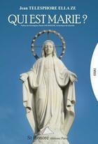 Couverture du livre « Qui est Marie ? » de Jean Telesphore Ella Ze aux éditions Saint Honore Editions