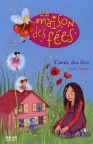Couverture du livre « La maison des fées t.1 ; l'amie des fées » de Kelly Mc Kain et Sophie Lebot aux éditions Milan