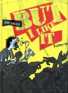 Couverture du livre « But i like it ; le rock et moi » de Joe Sacco aux éditions Futuropolis
