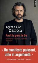 Couverture du livre « Antispéciste ; réconcilier l'humain, l'animal, la nature » de Aymeric Caron aux éditions Points
