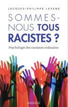 Couverture du livre « Sommes-nous tous racistes ? ; psychologie des racismes ordinaires » de Jacques-Philippe Leyens aux éditions Mardaga Pierre