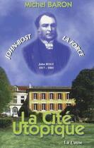 Couverture du livre « La cité utopique ; John Bost, La Force » de Michel Baron aux éditions La Cause