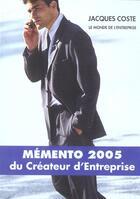 Couverture du livre « Memento 2005 Du Createur D'Entreprise (édition 2004/2005) » de Jacques Coste aux éditions Monde De L'entreprise