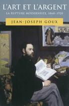 Couverture du livre « L'art et l'argent ; la rupture moderniste 1860-1920 » de Jean-Joseph Goux aux éditions Blusson