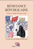 Couverture du livre « Résistance républicaine ; la France face à la barbarie du XXI siècle » de Cyrano Et L'Equipe De Riposte Laique aux éditions Riposte Laique
